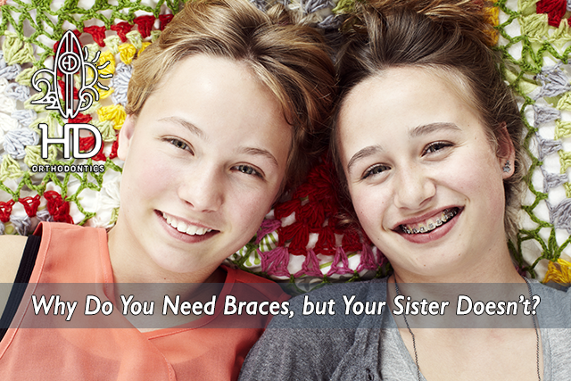 Why Do You Need Braces, but Your Sister Doesn't?